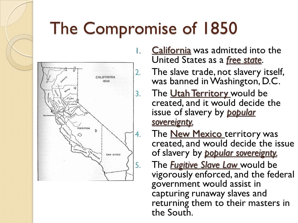 The Compromise of 1850 California was admitted into the United States as a free state.