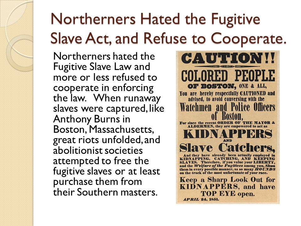Northerners Hated the Fugitive Slave Act, and Refuse to Cooperate.