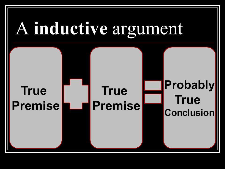 A inductive argument True Premise True Premise True Probably