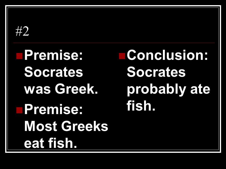 Premise: Socrates was Greek.