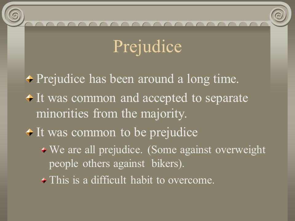 Prejudice Prejudice has been around a long time.