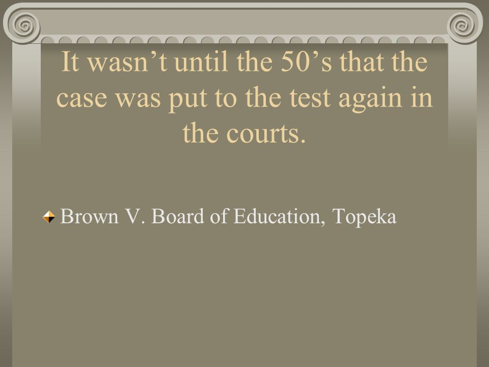 It wasn't until the 50's that the case was put to the test again in the courts.