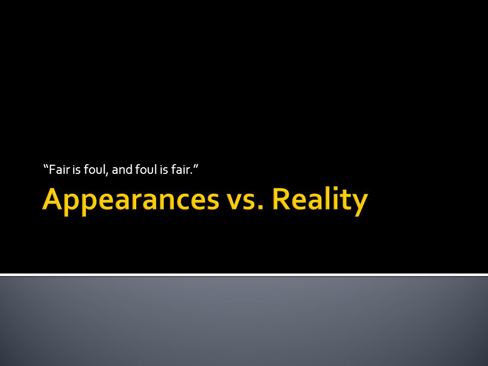 Appearances vs. Reality