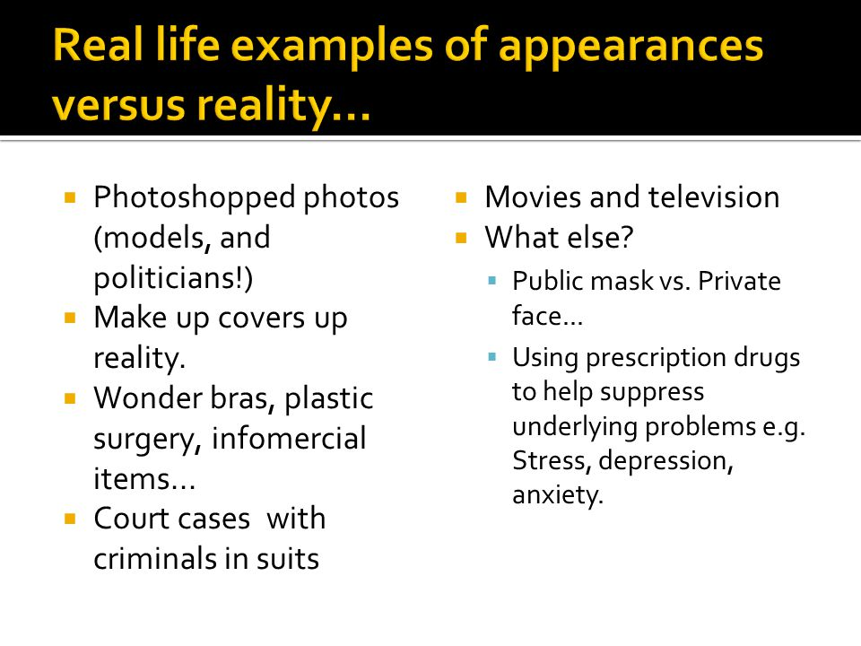 Real life examples of appearances versus reality...