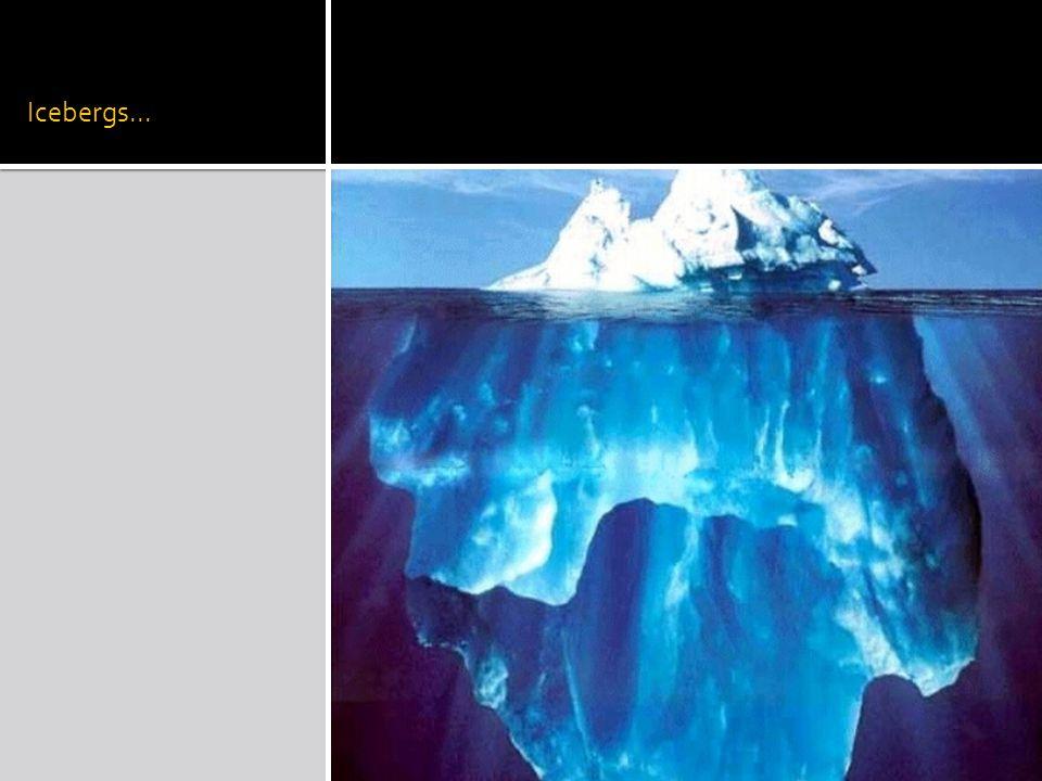 Icebergs...
