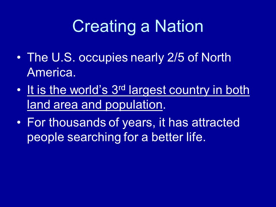 Creating a Nation The U.S. occupies nearly 2/5 of North America.