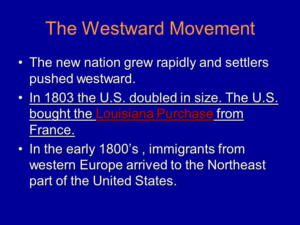 The Westward Movement The new nation grew rapidly and settlers pushed westward.