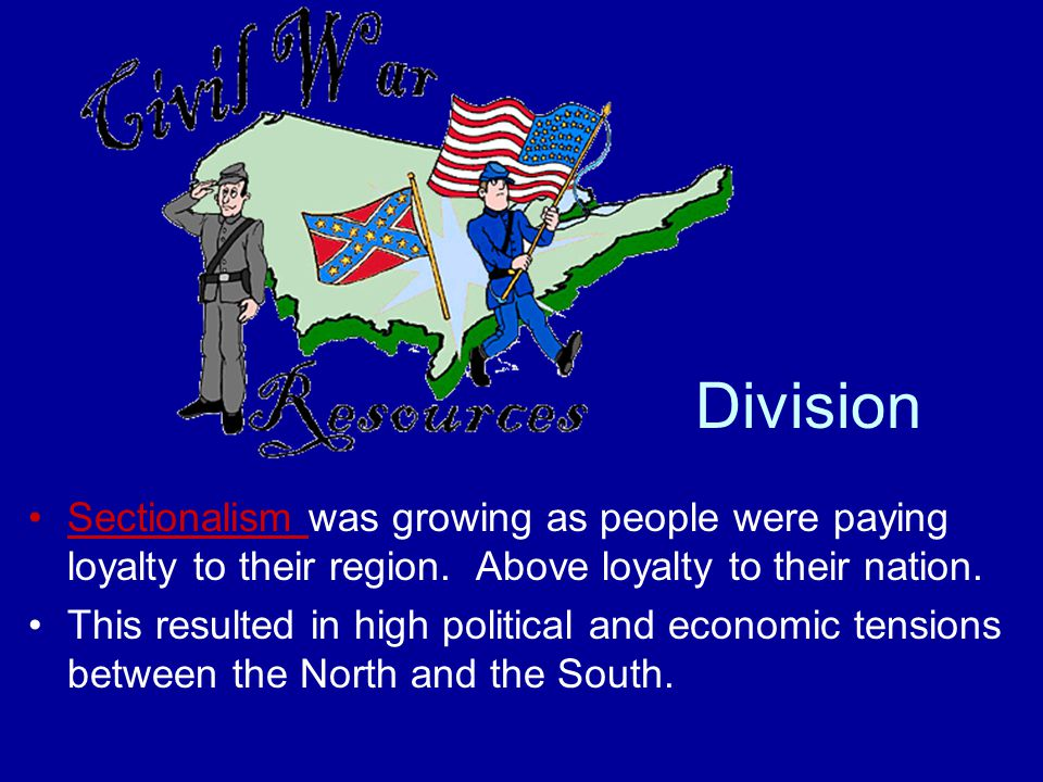 Division Sectionalism was growing as people were paying loyalty to their region. Above loyalty to their nation.
