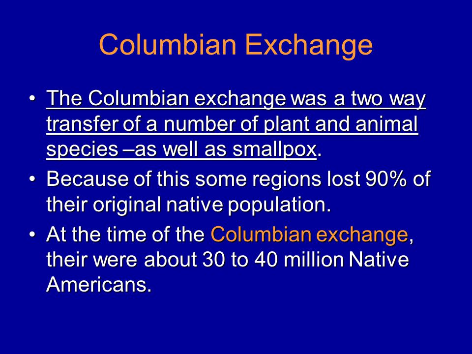 Columbian Exchange The Columbian exchange was a two way transfer of a number of plant and animal species –as well as smallpox.