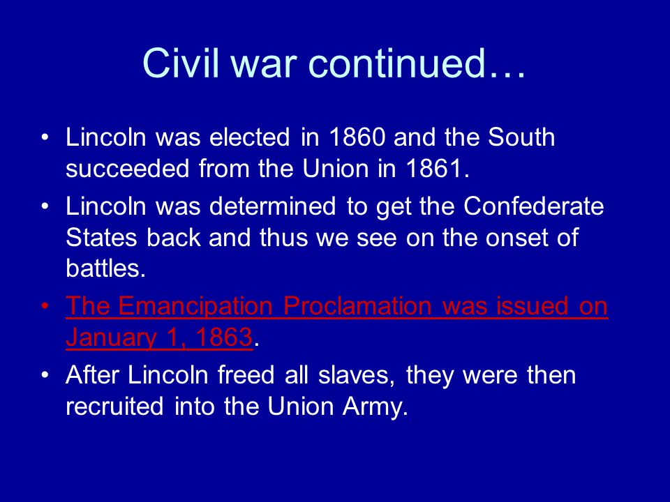 Civil war continued… Lincoln was elected in 1860 and the South succeeded from the Union in 1861.