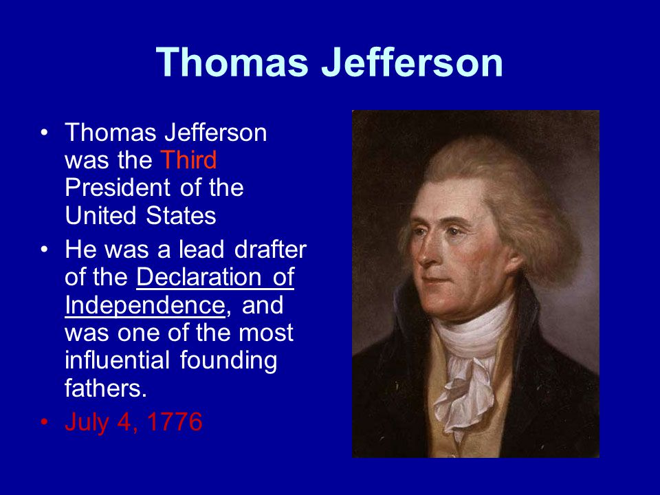 Thomas Jefferson Thomas Jefferson was the Third President of the United States.
