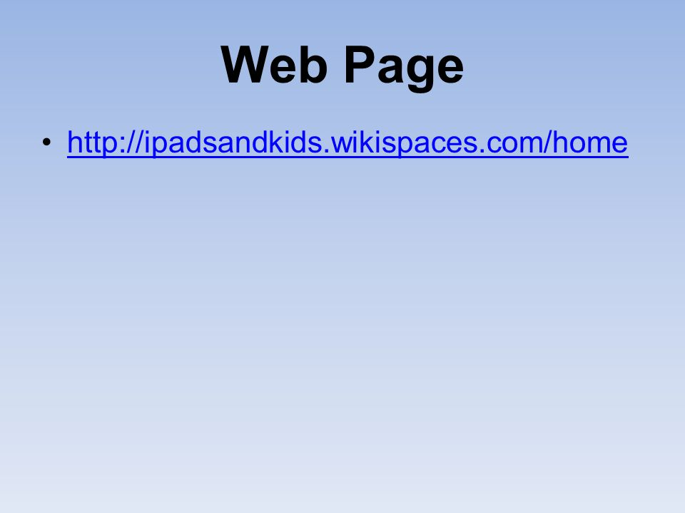 Web Page http://ipadsandkids.wikispaces.com/home