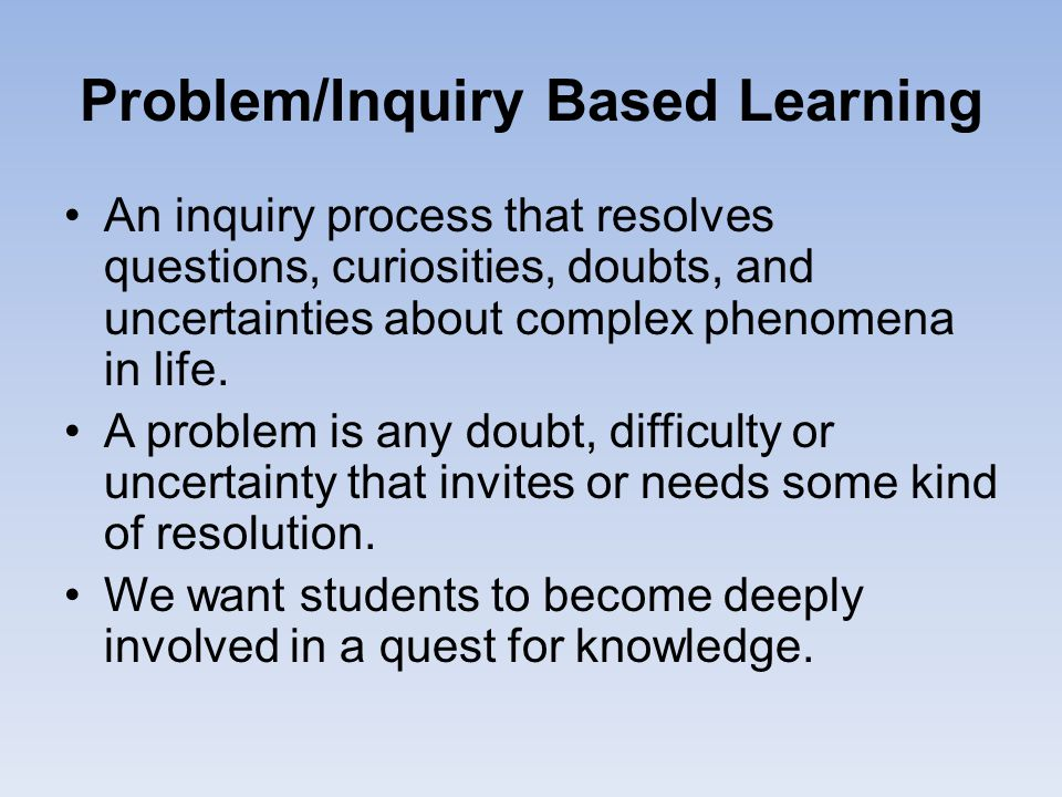 Problem/Inquiry Based Learning