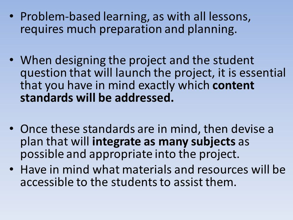 Problem-based learning, as with all lessons, requires much preparation and planning.