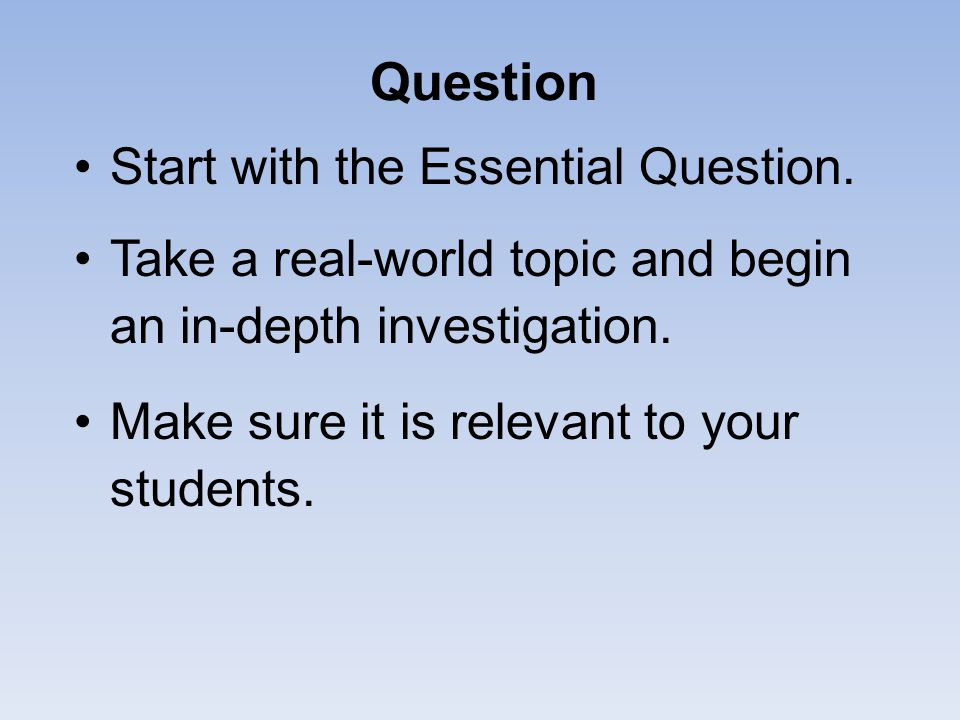 Question Start with the Essential Question.