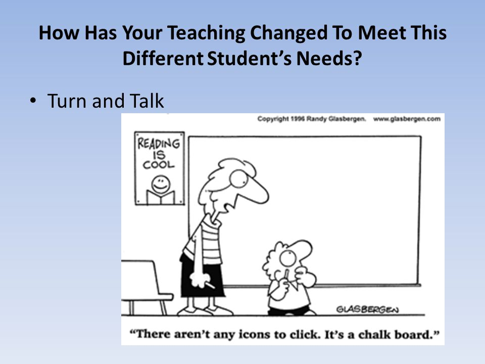 How Has Your Teaching Changed To Meet This Different Student's Needs