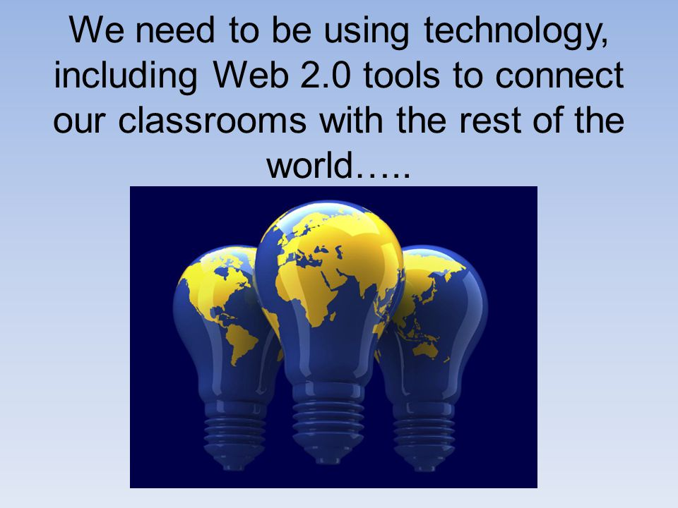 We need to be using technology, including Web 2