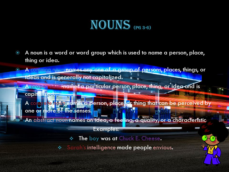 Nouns (pg 3-6) A noun is a word or word group which is used to name a person, place, thing or idea.