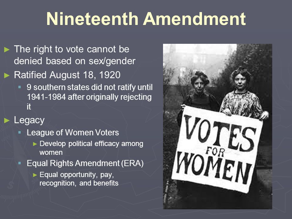 Nineteenth Amendment The right to vote cannot be denied based on sex/gender. Ratified August 18, 1920.