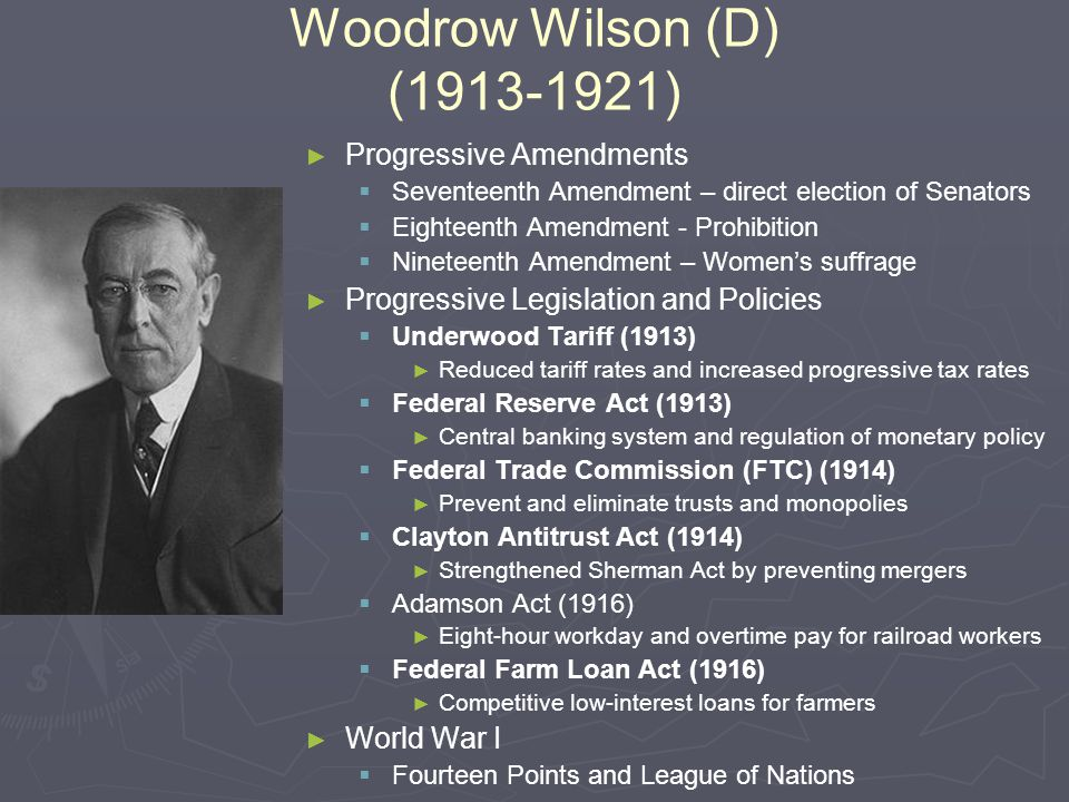 Woodrow Wilson (D) ( ) Progressive Amendments