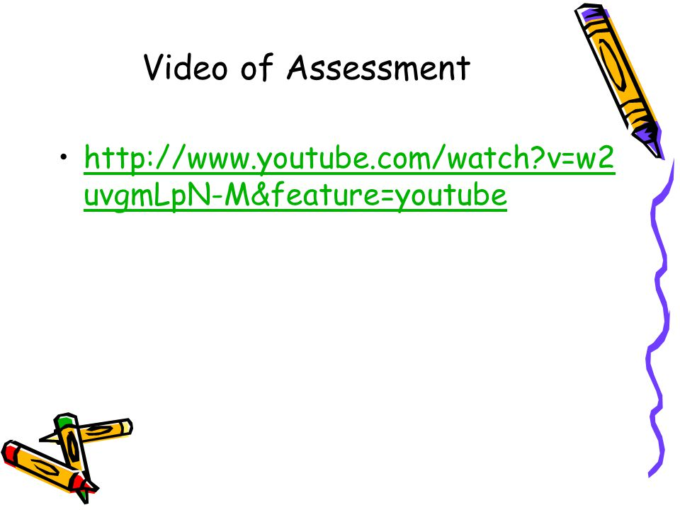 Video of Assessment http://www.youtube.com/watch v=w2uvgmLpN-M&feature=youtube
