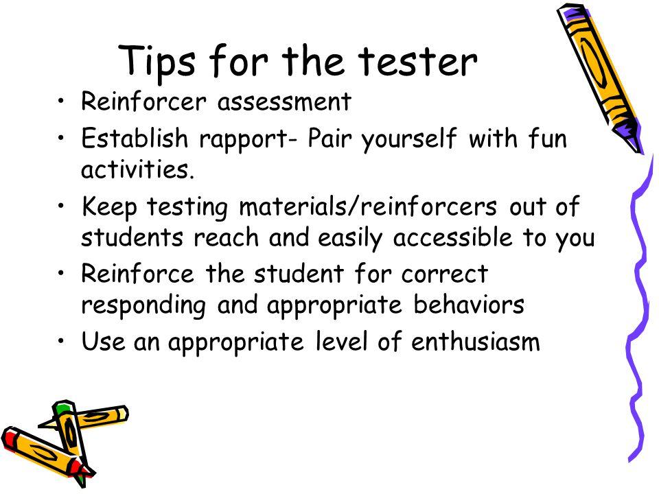 Tips for the tester Reinforcer assessment