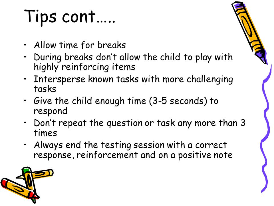 Tips cont….. Allow time for breaks