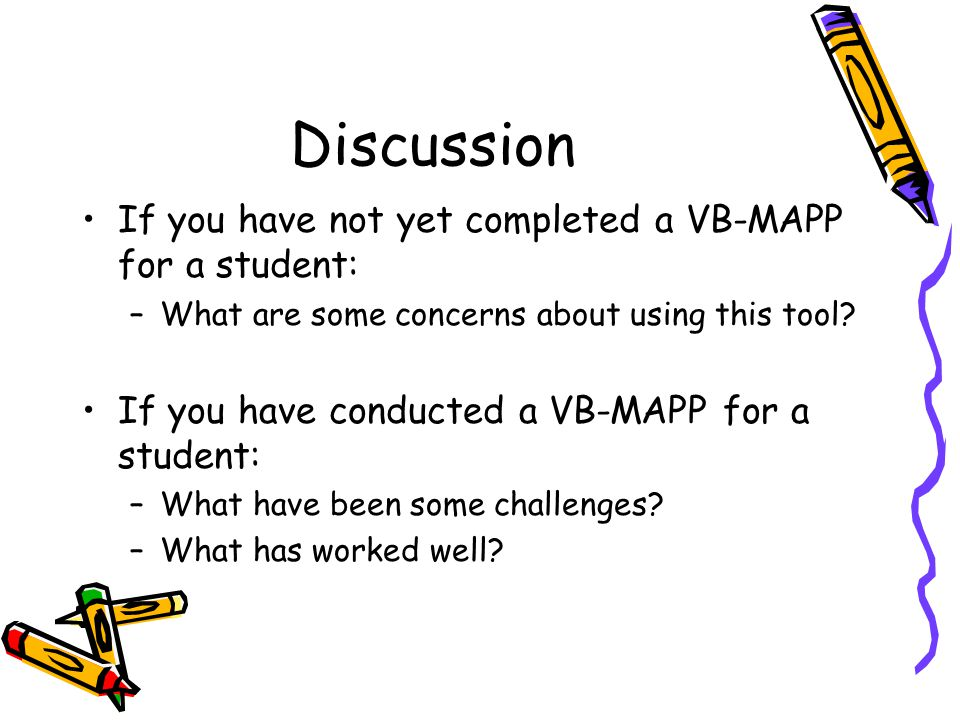 Discussion If you have not yet completed a VB-MAPP for a student: