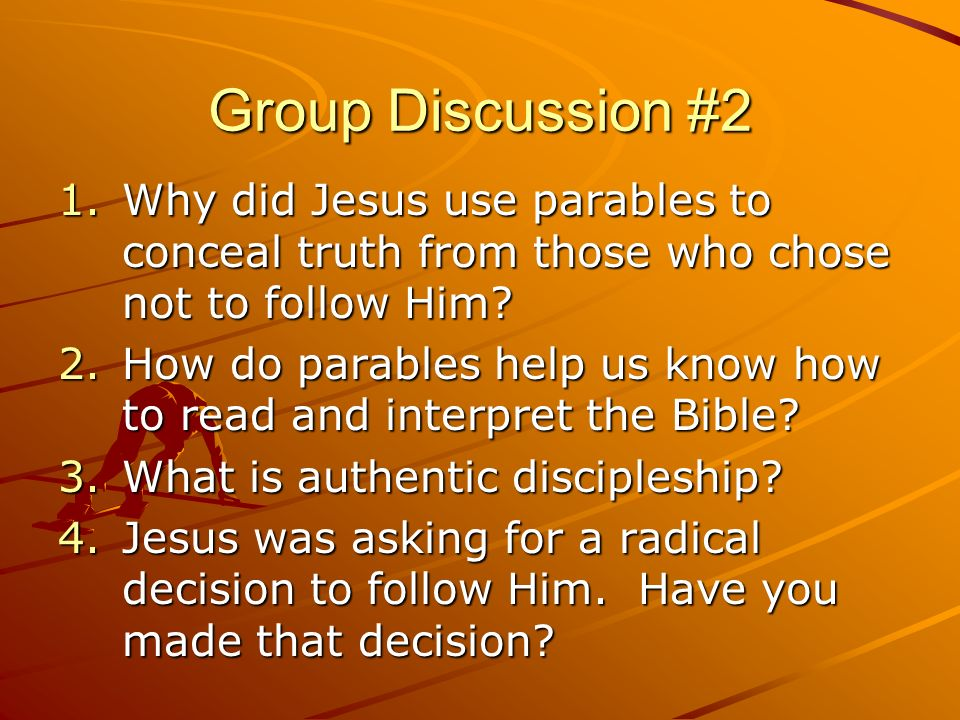 Group Discussion #2 Why did Jesus use parables to conceal truth from those who chose not to follow Him