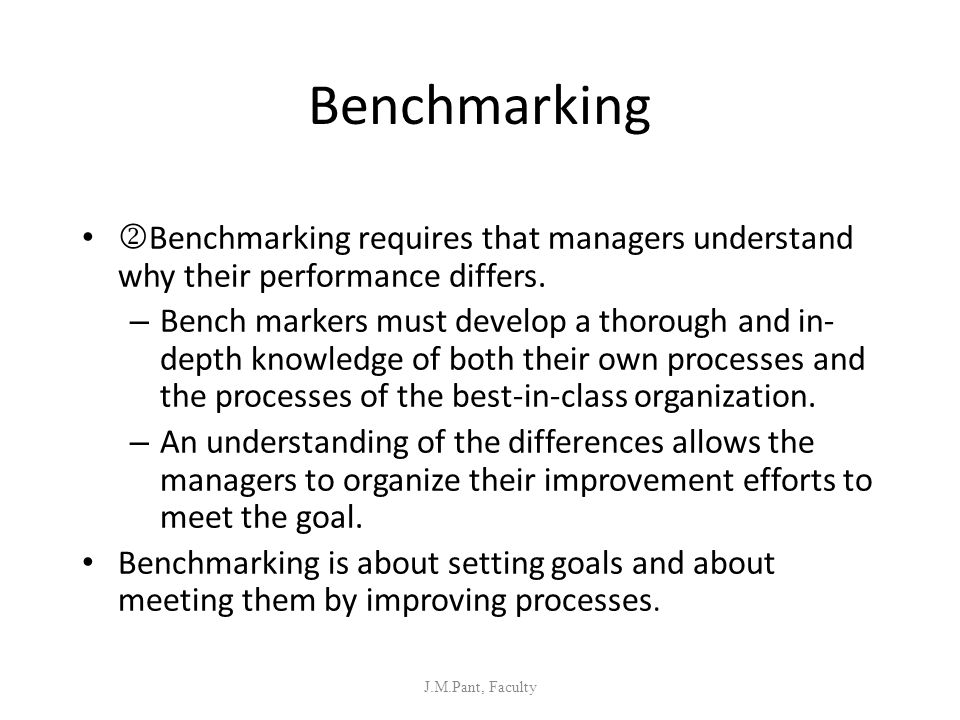 Benchmarking Benchmarking requires that managers understand why their performance differs.