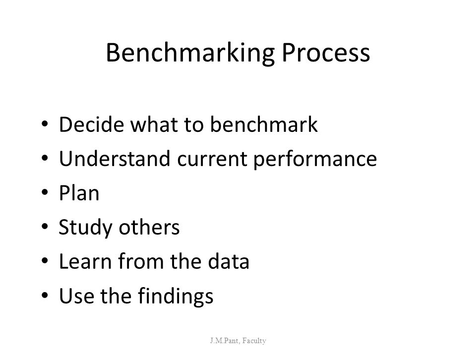 Benchmarking Process Decide what to benchmark