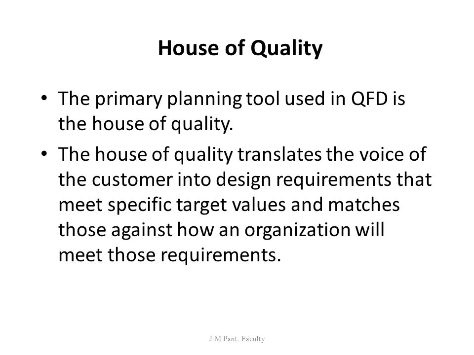 House of Quality The primary planning tool used in QFD is the house of quality.
