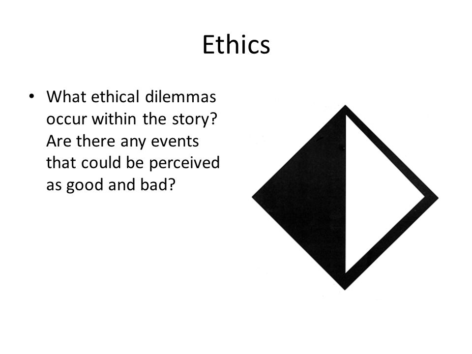 Ethics What ethical dilemmas occur within the story.