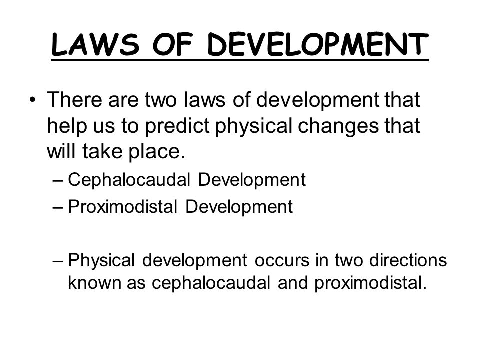 LAWS OF DEVELOPMENT There are two laws of development that help us to predict physical changes that will take place.