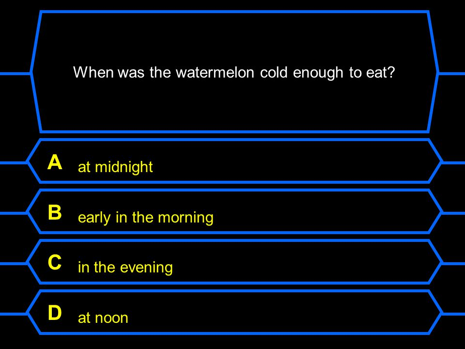 When was the watermelon cold enough to eat