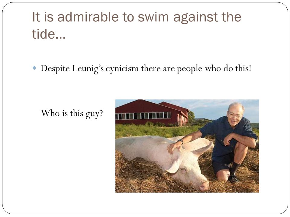 It is admirable to swim against the tide...