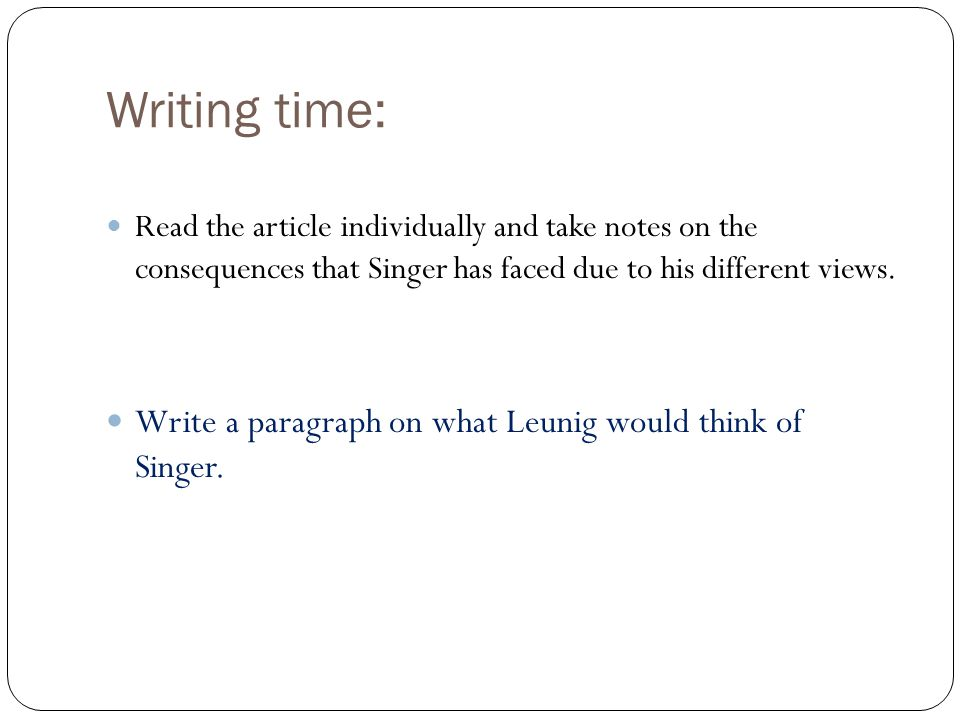 Writing time: Write a paragraph on what Leunig would think of Singer.