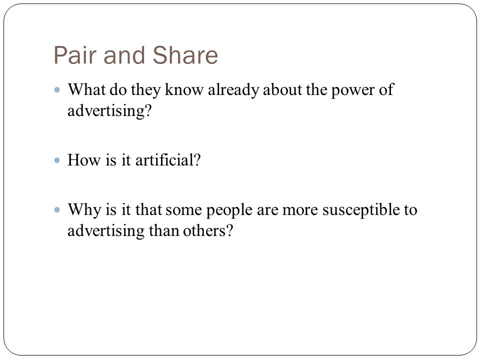 Pair and Share What do they know already about the power of advertising How is it artificial