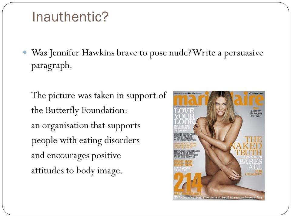 Inauthentic Was Jennifer Hawkins brave to pose nude Write a persuasive paragraph. The picture was taken in support of.