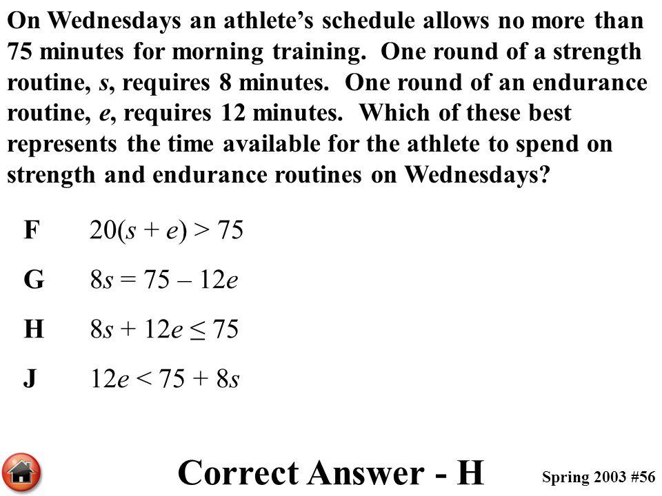 Correct Answer - H F 20(s + e) > 75 G 8s = 75 – 12e H 8s + 12e ≤ 75