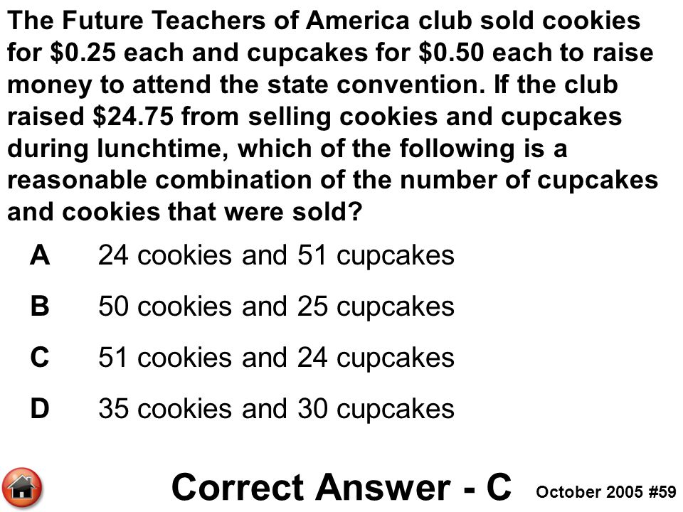 Correct Answer - C A 24 cookies and 51 cupcakes