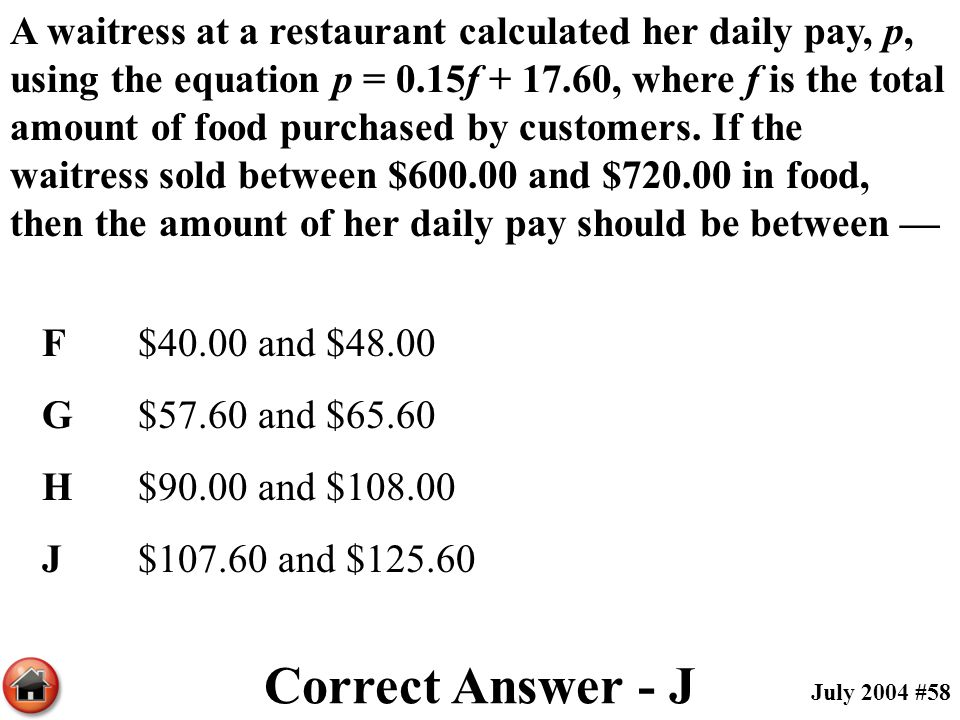 A waitress at a restaurant calculated her daily pay, p, using the equation p = 0.15f , where f is the total amount of food purchased by customers. If the waitress sold between $ and $ in food, then the amount of her daily pay should be between —