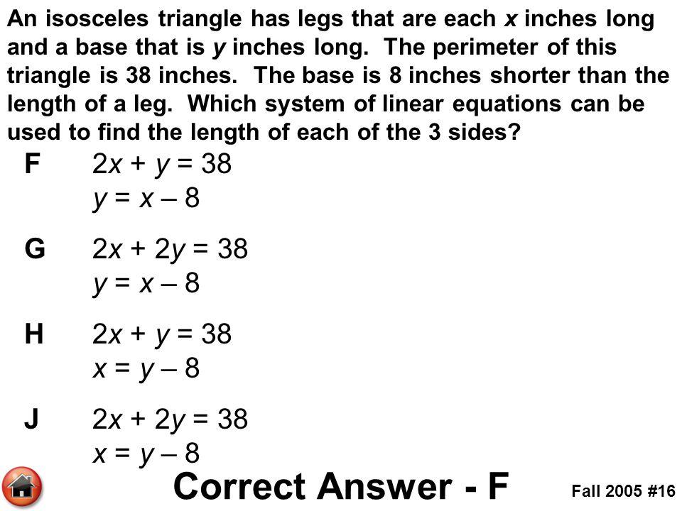 Correct Answer - F F 2x + y = 38 y = x – 8 G 2x + 2y = 38 y = x – 8