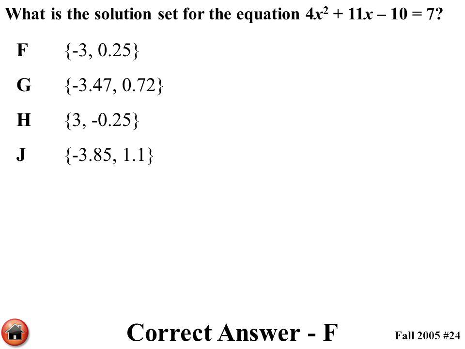 Correct Answer - F F {-3, 0.25} G {-3.47, 0.72} H {3, -0.25}