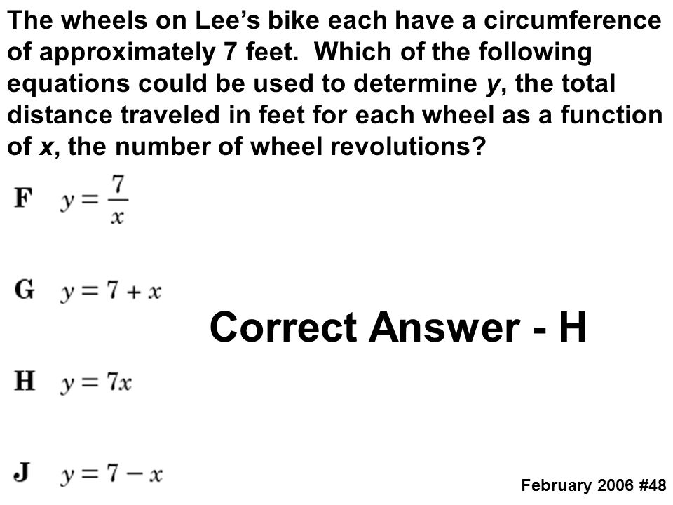 The wheels on Lee's bike each have a circumference of approximately 7 feet. Which of the following equations could be used to determine y, the total distance traveled in feet for each wheel as a function of x, the number of wheel revolutions