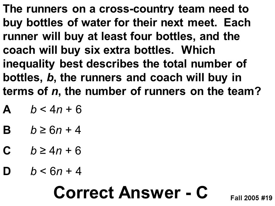 The runners on a cross-country team need to buy bottles of water for their next meet. Each runner will buy at least four bottles, and the coach will buy six extra bottles. Which inequality best describes the total number of bottles, b, the runners and coach will buy in terms of n, the number of runners on the team