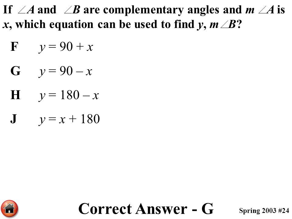 Correct Answer - G F y = 90 + x G y = 90 – x H y = 180 – x