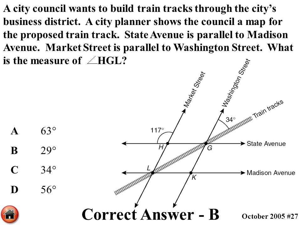 A city council wants to build train tracks through the city's business district. A city planner shows the council a map for the proposed train track. State Avenue is parallel to Madison Avenue. Market Street is parallel to Washington Street. What is the measure of HGL