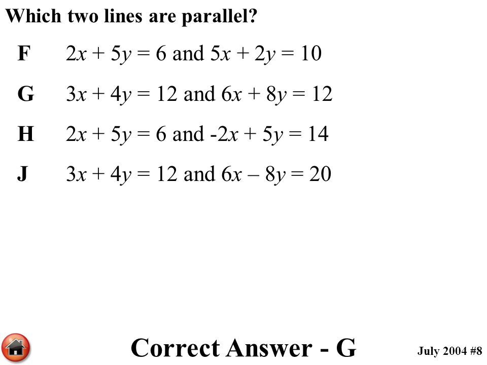 Correct Answer - G F 2x + 5y = 6 and 5x + 2y = 10