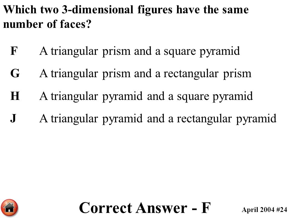 Correct Answer - F F A triangular prism and a square pyramid